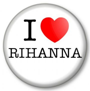 I Love / Heart RIHANNA Pinback Button Badge Singer Songwriter Barbados R&B